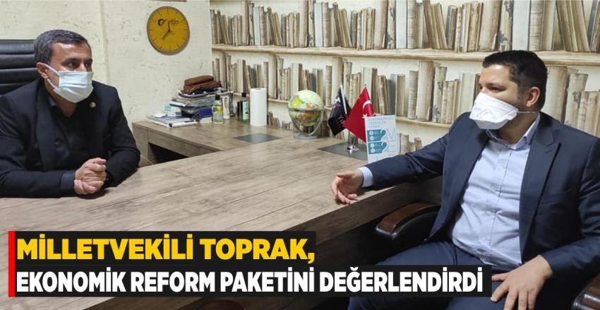 Milletvekili Toprak, Ekonomik Reform Paketini Değerlendirdi